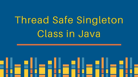 thread safe singleton, thread safe singleton in java