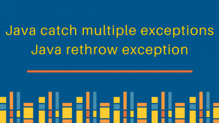 java catch multiple exceptions, java rethrow exceptions