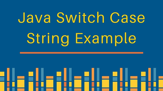 java switch case, java switch string