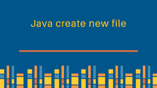 java create file, java create new file