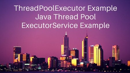 ThreadPoolExecutor example, Java Thread Pool, ExecutorService example, Executor Framework