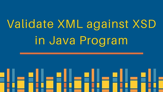 Validate XML against XSD java, java xml validation, xsd validator java