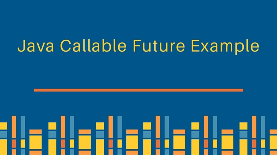 java Callable, java Future, java callable example, java executorservice callable