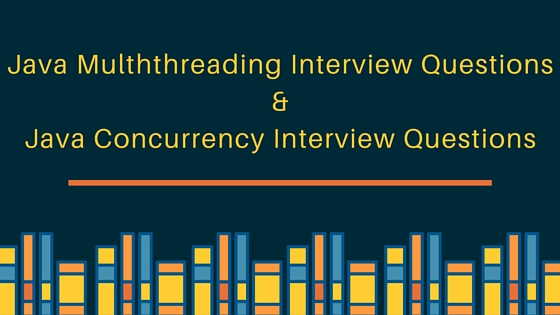 java multhreading interview questions, java concurrency interview questions and answers