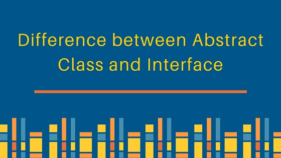 Difference between Abstract Class and Interface, Difference between interface and abstract class