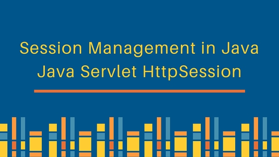Session Management in Java, Session in Java Servlet using Cookies, HttpServlet, URL Rewriting