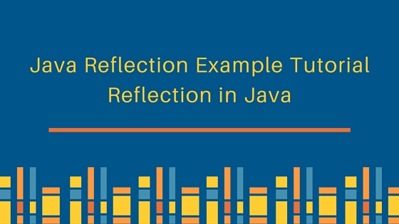 java reflection, reflection in java, java reflection example, java reflection tutorial, java reflection api