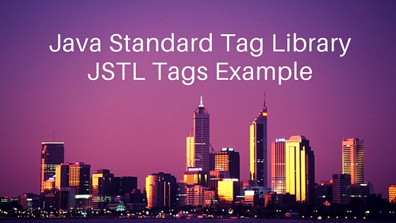 JSTL, JSTL Tutorial, JSTL Tags, JSTL Example, JSTL Core Tags