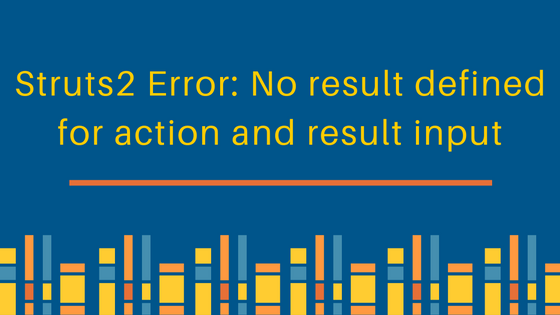 struts2 no result defined for action and result input