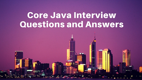 Core Java Interview Questions and Answers - JournalDev