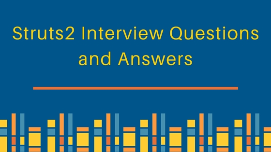 Struts2 Interview Questions And Answers Journaldev