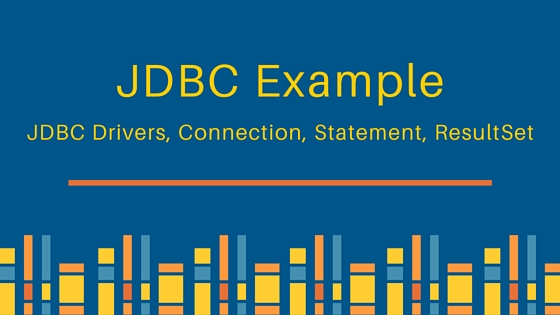 jdbc, jdbc example, jdbc drivers, jdbc connection, jdbc statement, jdbc resultset