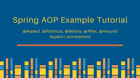 spring aop example tutorial, spring aspect example, aop, advice, pointcut, join point