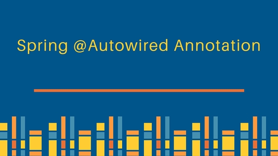spring @autowired annotation, @Autowired, spring autowiring, spring @autowired
