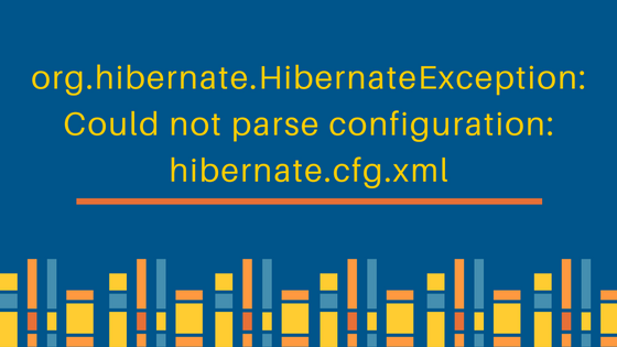 org.hibernate.HibernateException: Could not parse configuration: hibernate.cfg.xml