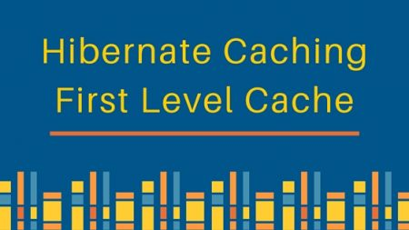 hibernate caching, hibernate cache, first level cache in hibernate