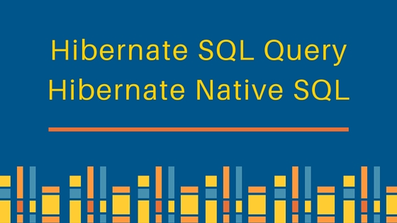 hibernate sql query, hibernate native sql, hibernate sql, hibernate native query