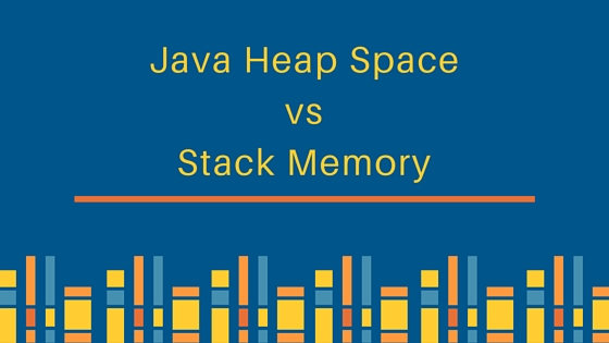 java heap space, stack vs heap, java memory model, java memory management