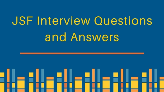 jsf interview questions, jsf interview questions and answers for experienced