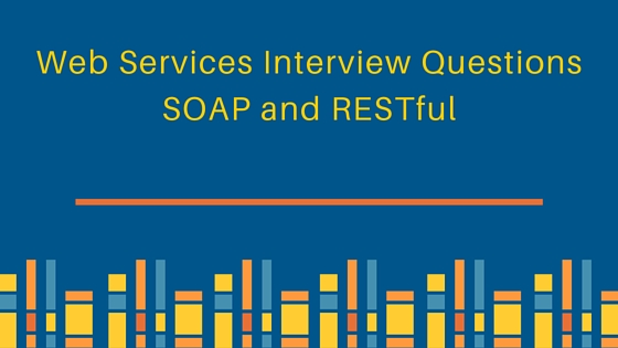 web services interview questions, restful web services interview questions, rest interview questions, soap interview questions