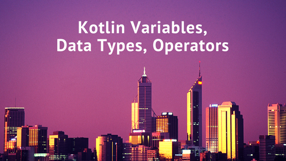 kotlin properties, kotlin operators, kotlin data types