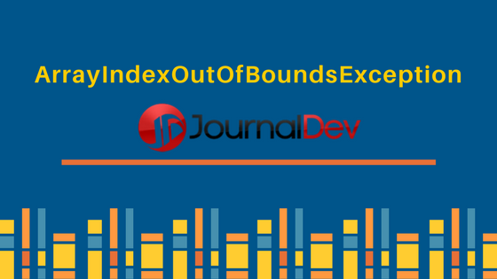 java.lang.ArrayIndexOutOfBoundsException