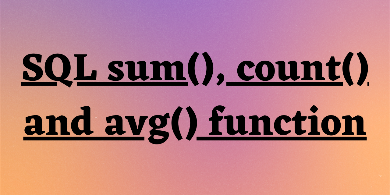 SQL Sum(), Count() And Avg() Function