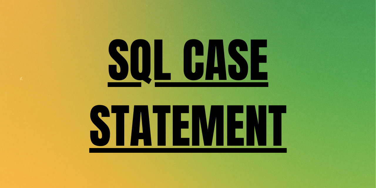 SQL CASE STATEMENT