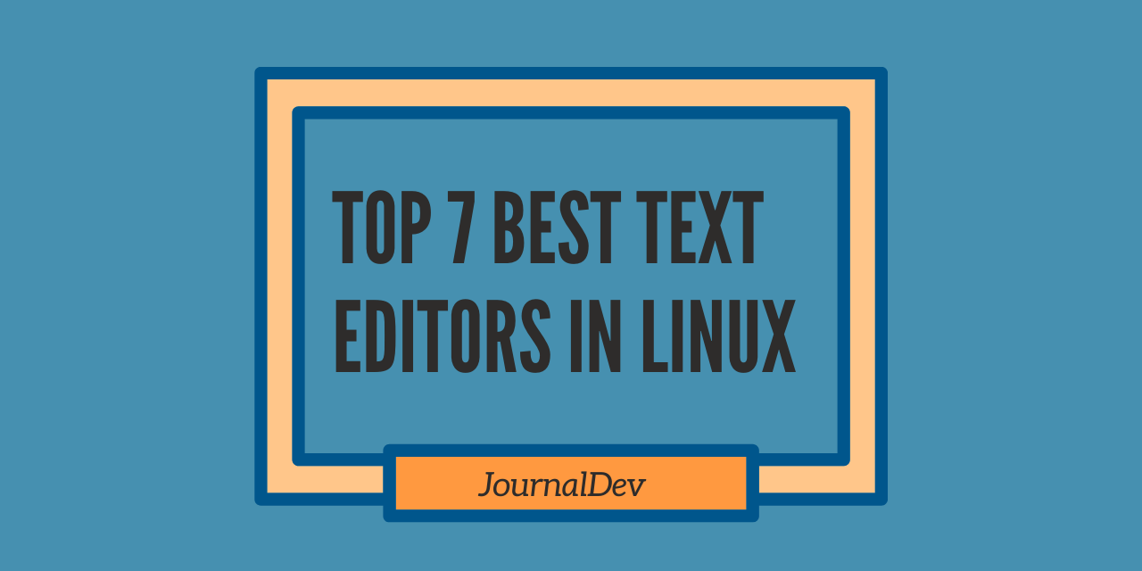 Top 7 Best Text Editors In Linux