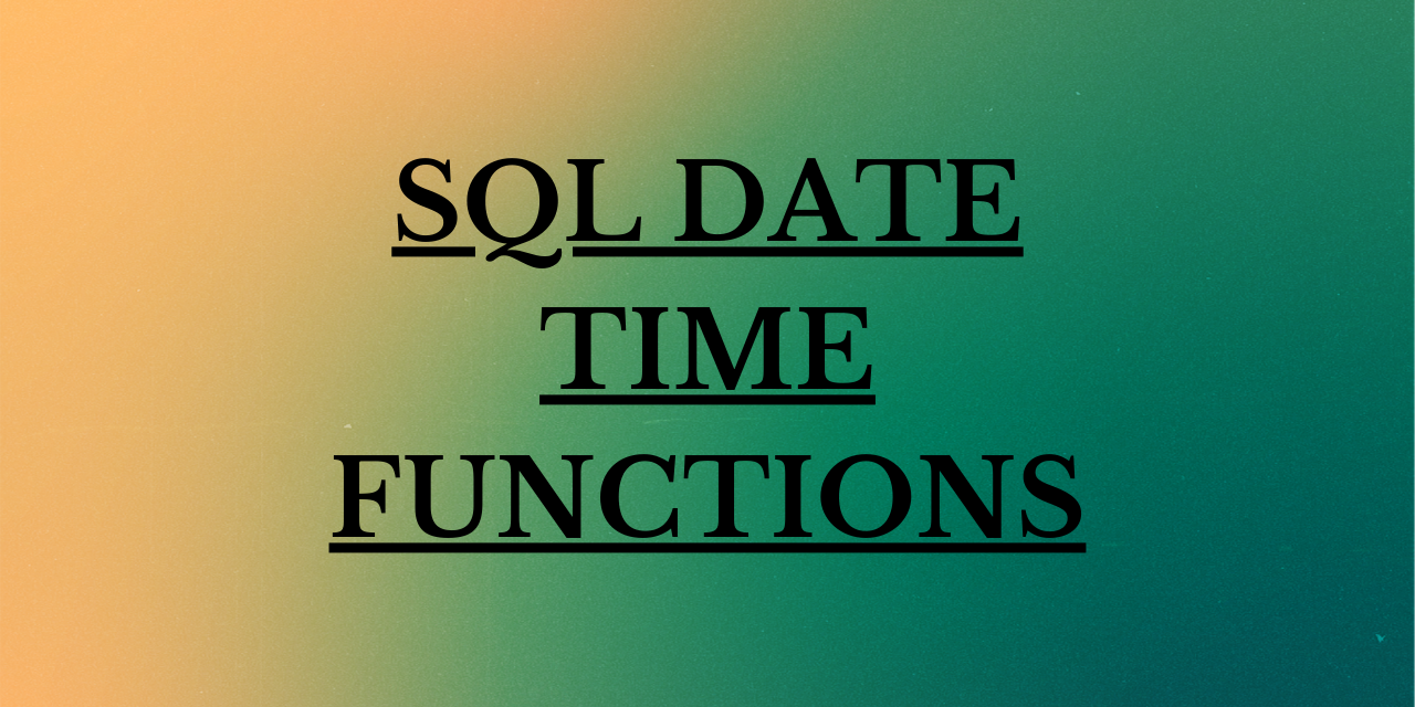 SQL DATE TIME FUNCTIONS