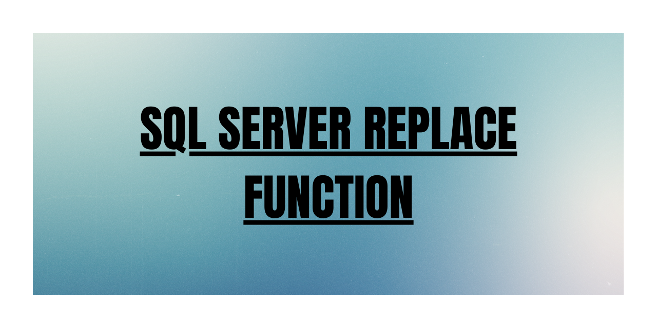 SQL SERVER REPLACE FUNCTION