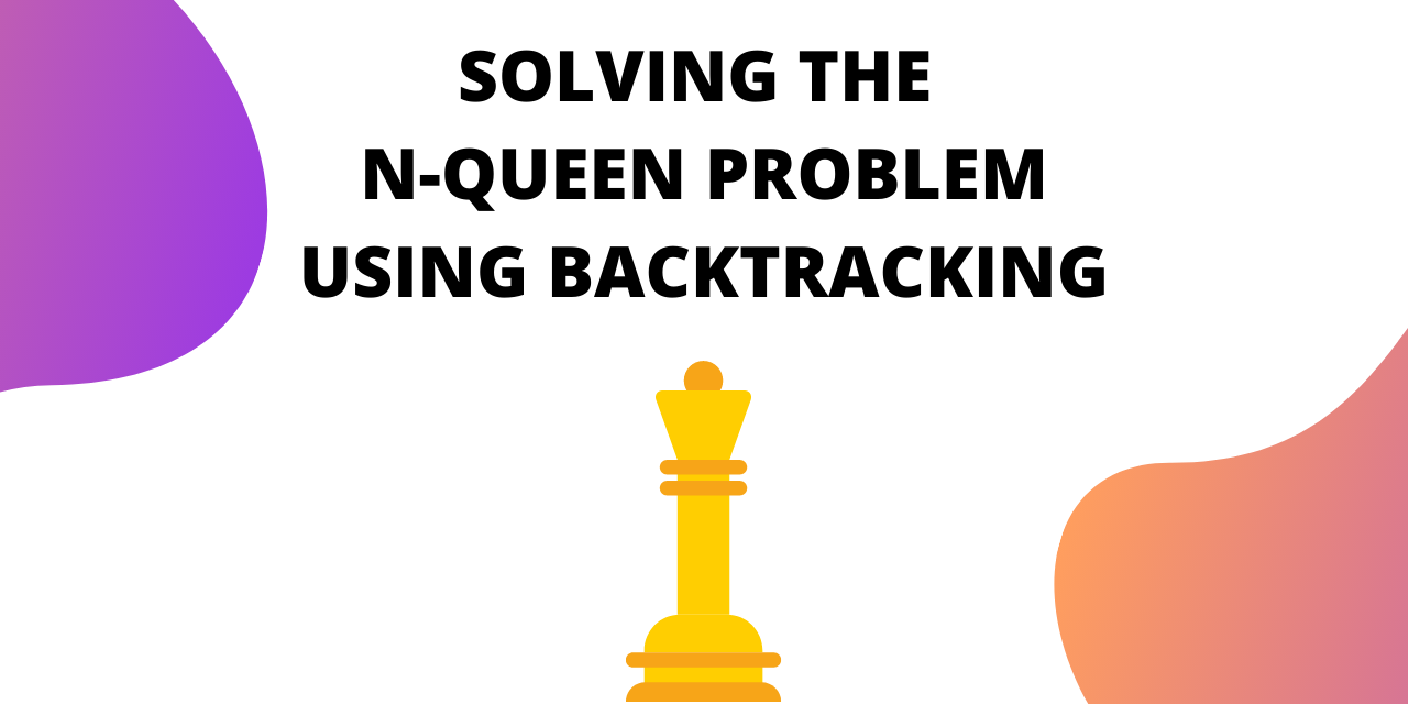 N Queen Problem Using Backtracking