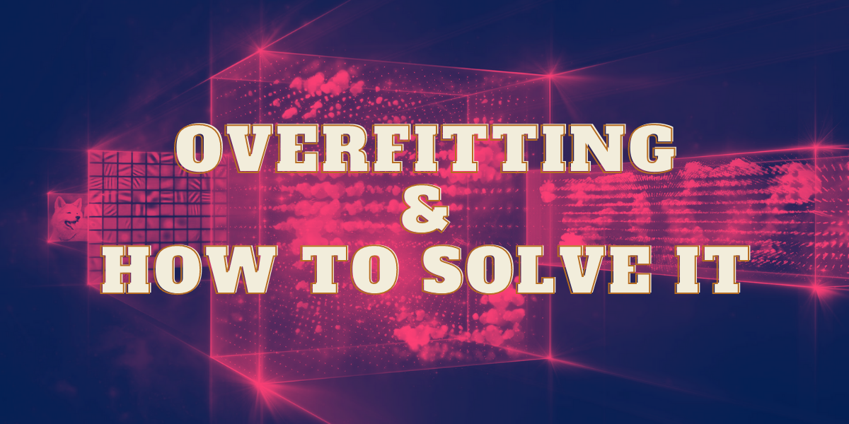Overfitting And How To Solve It