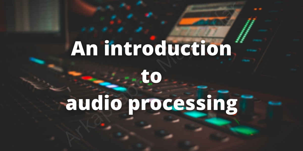 An Introduction To Audio Processing