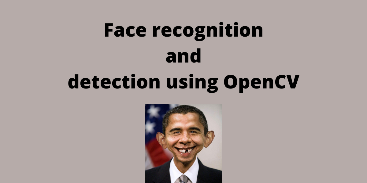 Face Recognition and Detection Using Python OpenCV