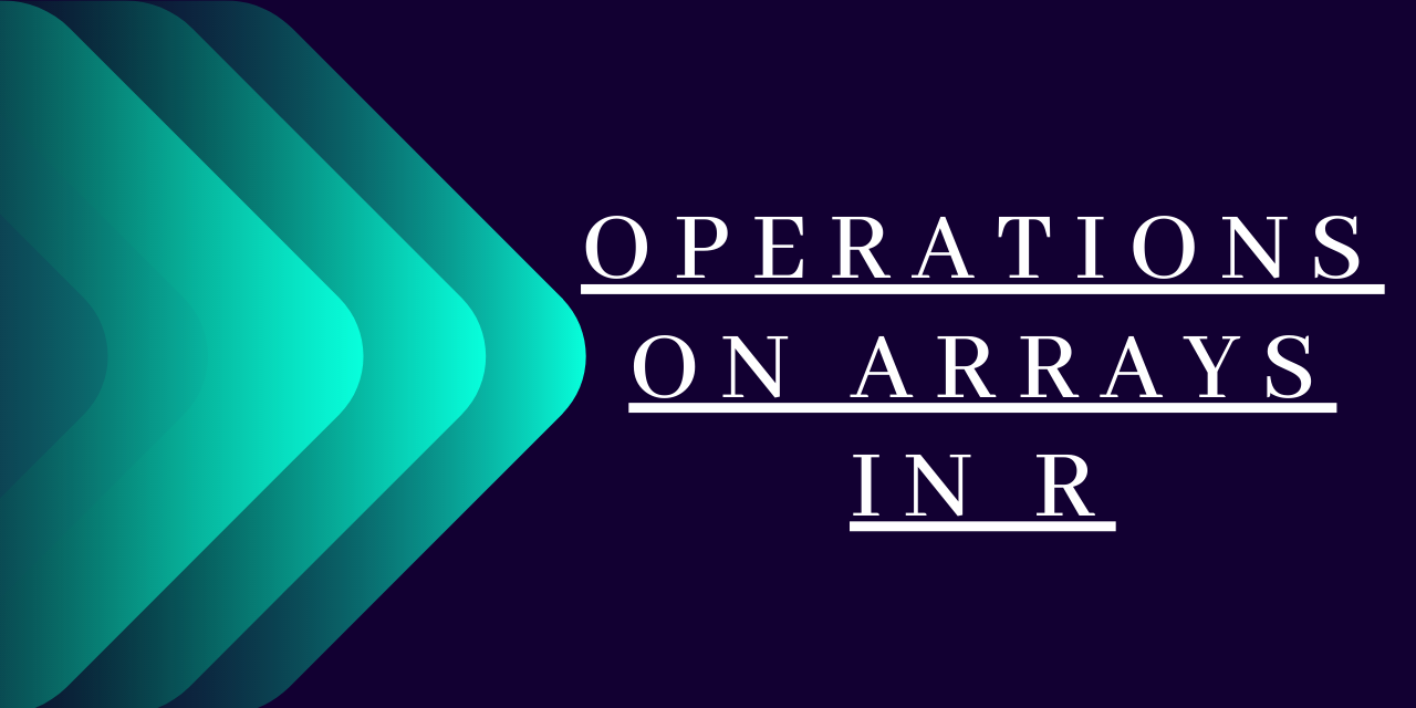 OPERATIONS ON ARRAYS IN R