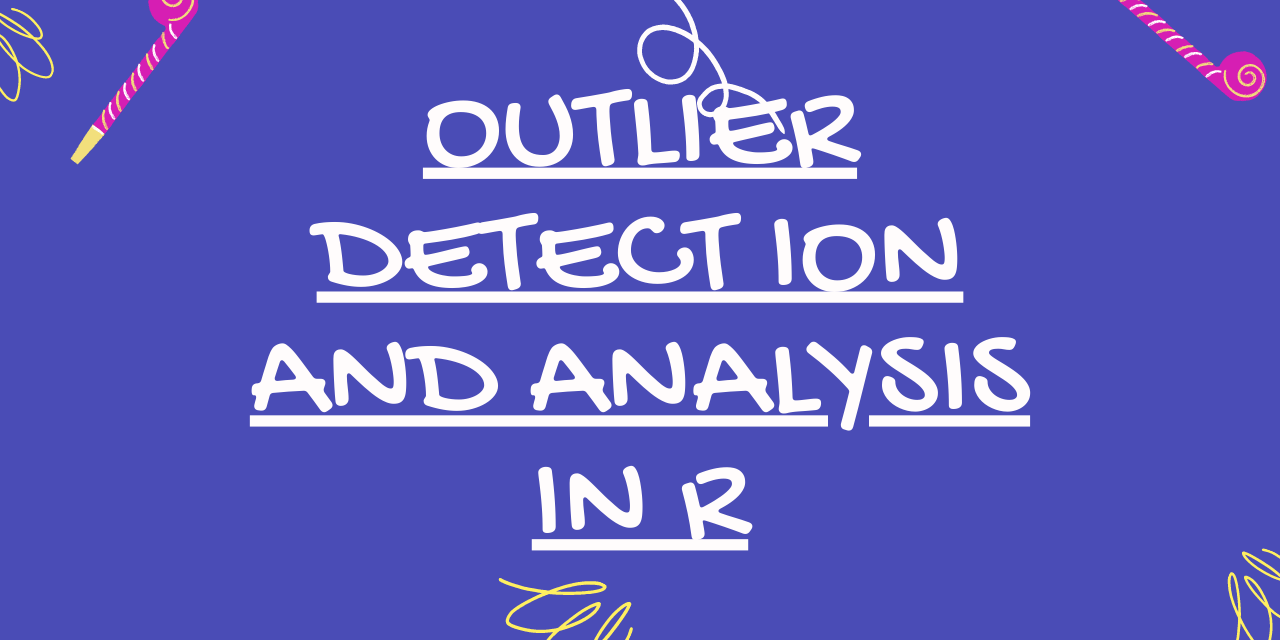OUTLIER DETECT ION AND ANALYSIS IN R