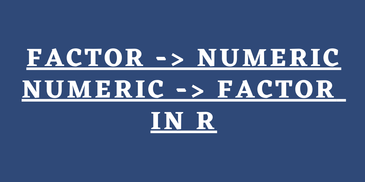 Conversion Of Factor To Numeric And Numeric To Factor In R