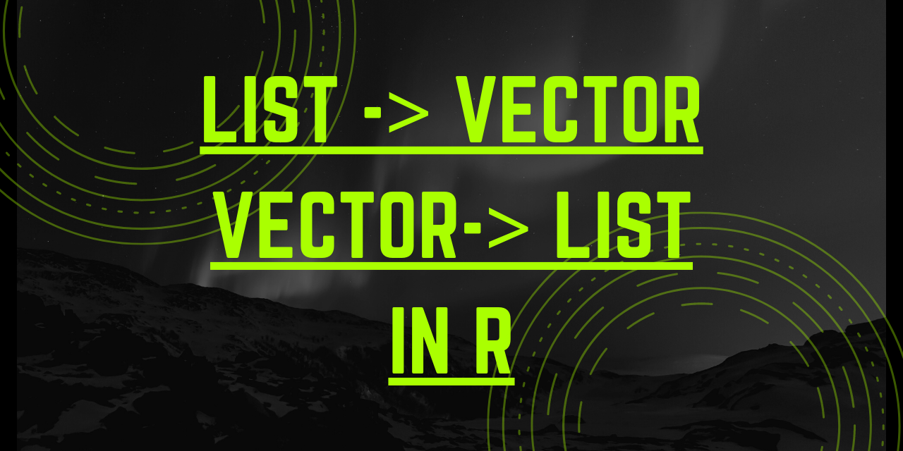 Conversion Of List To Vector And Vector To List In R