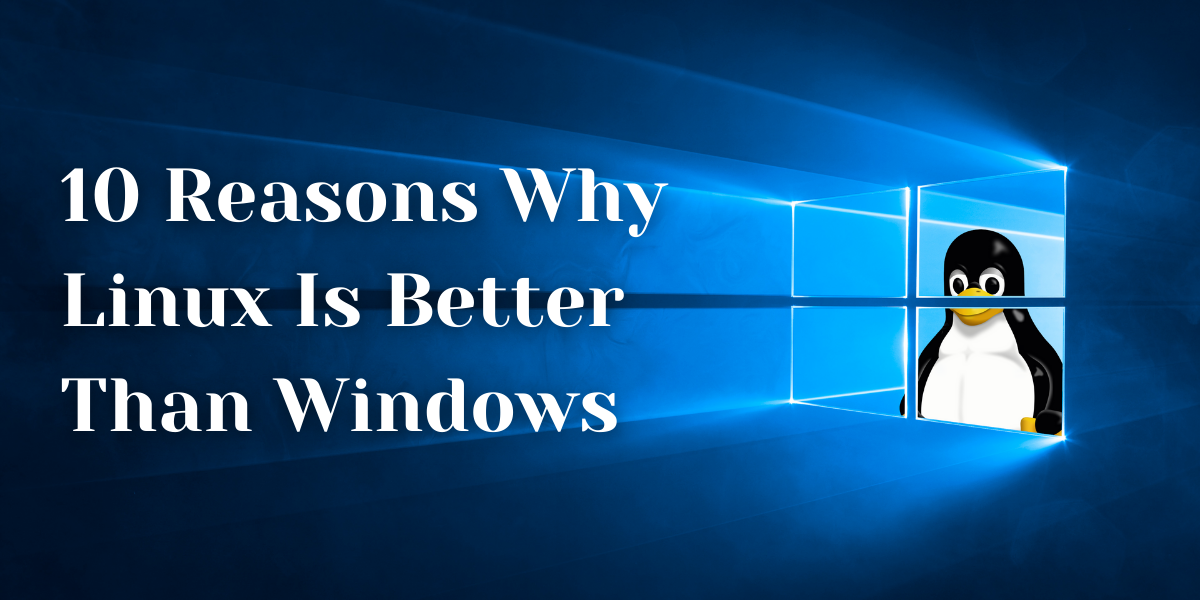 10 Reasons Why Linux Is Better Than Windows