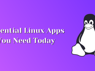Essential Linux Apps You Need Today
