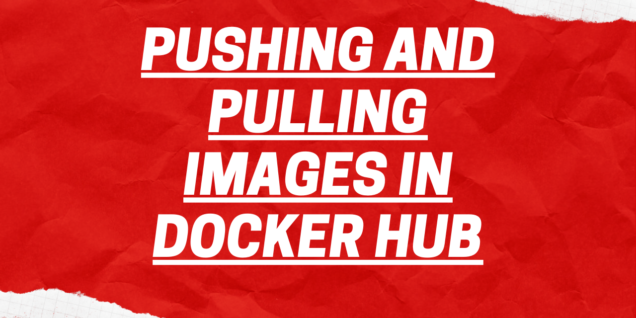 Pushing And Pulling Images In Docker Hub