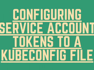 Configuring Service Account Tokens To A Kubeconfig File