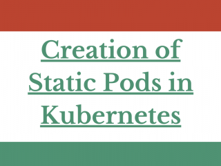 Creation Of Static Pods In Kubernetes