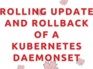 Rolling Update And Rollback Of A Kubernetes DaemonSet