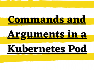Using Commands And Arguments In A Kubernetes Pod